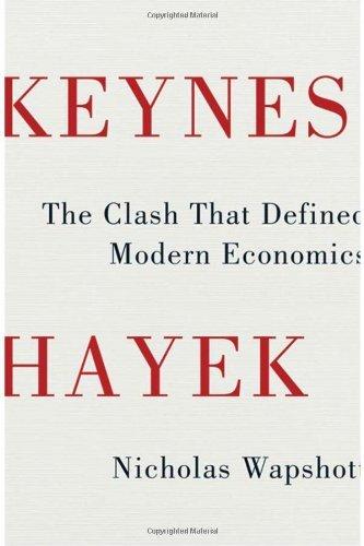 Keynes Hayek the Clash That Defined Modern Economics by Nicholas Wapshott